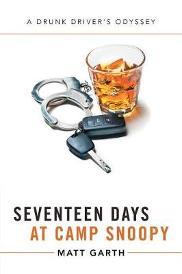 Seventeen Days at Camp Snoopy: A Drunk Driver's Odyssey (Paperback)