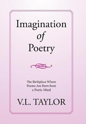 Imagination of Poetry: The Birthplace Where Poems Are Born from a Poetic Mind (Hardback)