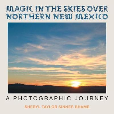 Magic in the Skies Over Northern New Mexico: A Photographic Journey (Paperback)