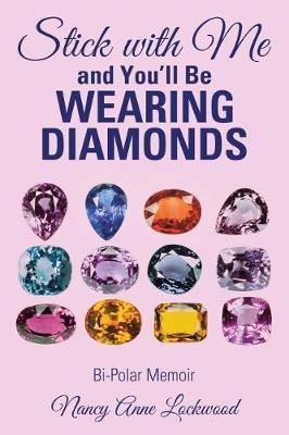 Stick with Me and You'll Be Wearing Diamonds: Bi-Polar Memoir (Paperback)