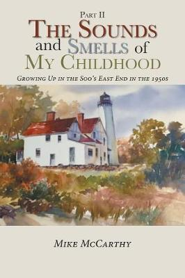 The Sounds and Smells of My Childhood: Growing Up in the Soo's East End in the 1950s (Paperback)