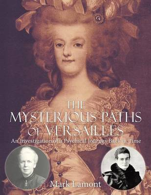 The Mysterious Paths of Versailles: An Investigation of a Psychical Journey Back in Time (Paperback)