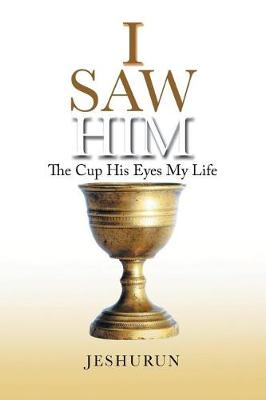 I Saw Him: The Cup His Eyes My Life (Paperback)
