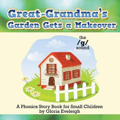 Great-Grandma's Garden Gets a Makeover: A Phonics Storybook for Small Children (Paperback)