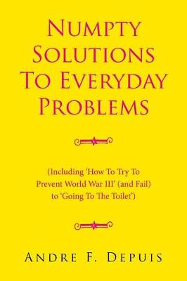 Numpty Solutions to Everyday Problems: (including 'how to Try to Prevent World War III' (and Fail) to 'going to the Toilet') (Paperback)