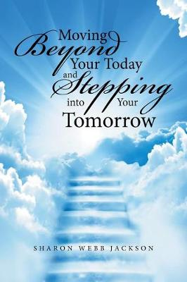 Moving Beyond Your Today and Stepping Into Your Tomorrow (Paperback)