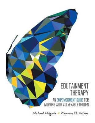 Edutainment Therapy: An Empowerment Guide for Working with Vulnerable Groups (Paperback)