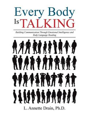 Every Body Is Talking: Building Communication Through Emotional Intelligence and Body Language Reading (Paperback)