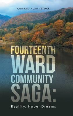 Fourteenth Ward Community Saga: Reality, Hope, Dreams (Hardback)