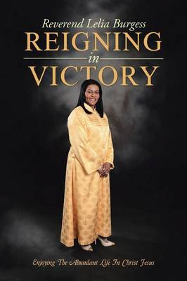 Reigning in Victory: Enjoying the Abundant Life in Christ Jesus (Paperback)