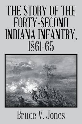 The Story of the Forty-Second Indiana Infantry, 1861-65. (Paperback)