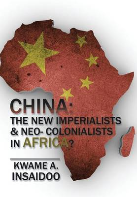 China: The New Imperialists & Neo- Colonialists in Africa? (Hardback)