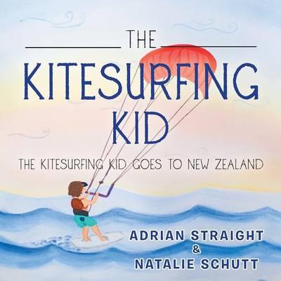 The Kitesurfing Kid: The Kitesurfing Kid Goes to New Zealand (Paperback)