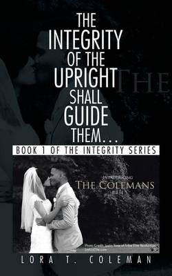 The Integrity of the Upright Shall Guide Them...: Book 1 of the Integrity Series (Paperback)