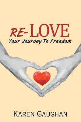 Re-Love: Your Journey to Freedom (Paperback)