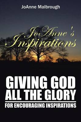 Joanne's Inspirations: Giving God All the Glory for Encouraging Inspirations (Paperback)
