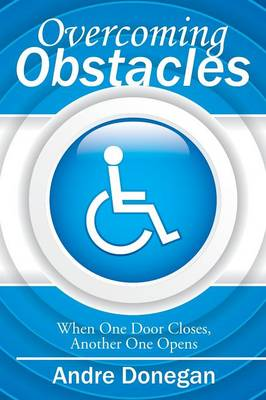 Overcoming Obstacles: When One Door Closes, Another One Opens (Paperback)