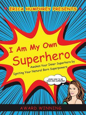 I Am My Own Superhero: Awaken Your Inner Superhero by Igniting Your Natural Born Superpowers (Paperback)