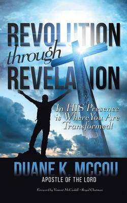 Revolution Through Revelation: In His Presence Is Where You Are Transformed (Paperback)
