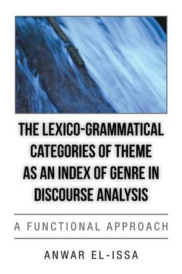 The Lexico-Grammatical Categories of Theme as an Index of Genre in Discourse Analysis: A Functional Approach (Paperback)