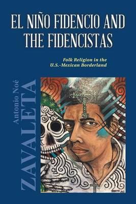 El Nino Fidencio and the Fidencistas: Folk Religion in the U.S.-Mexican Borderland (Paperback)