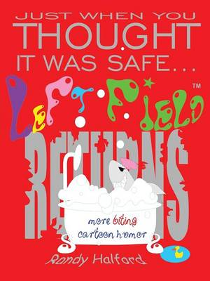 Just When You Thought It Was Safe . . . Left Field Returns: More Biting Cartoon Humor (Paperback)