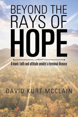 Beyond the Rays of Hope: A Man's Faith and Attitude Amidst a Terminal Disease (Paperback)