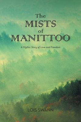 The Mists of Manittoo: A Mythic Story of Love and Freedom (Paperback)