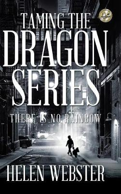 Taming the Dragon Series: There Is No Rainbow (Hardback)