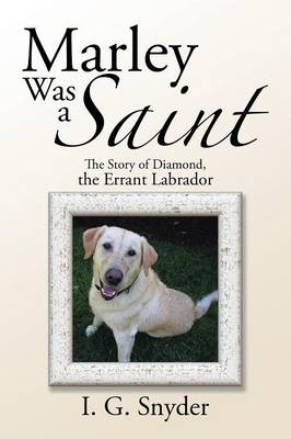 Marley Was a Saint: The Story of Diamond, the Errant Labrador (Paperback)
