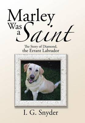 Marley Was a Saint: The Story of Diamond, the Errant Labrador (Hardback)