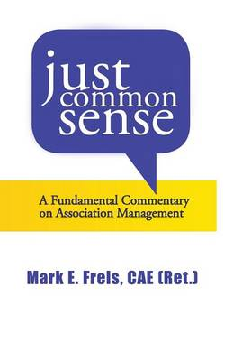 Just Common Sense: A Fundamental Commentary on Assocation Management (Paperback)