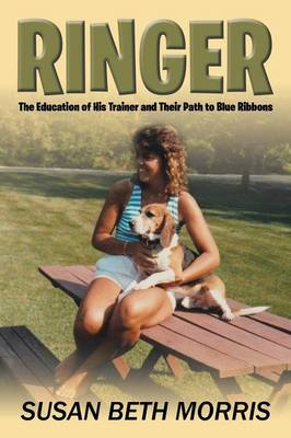 Ringer: The Education of His Trainer and Their Path to Blue Ribbons (Paperback)
