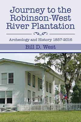 Journey to the Robinson-West River Plantation: Archeology and History 1857-2016 (Paperback)