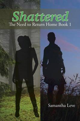 Shattered: The Need to Return Home Book 1 (Paperback)