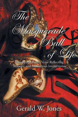 The Masquerade Ball of Life: Therapeutic Poetic Verse Reflecting Majestic and Mysterious Interactions (Paperback)