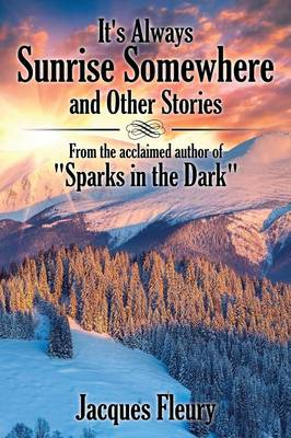 It's Always Sunrise Somewhere and Other Stories: From the Acclaimed Author of Sparks in the Dark (Paperback)