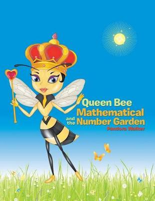 Queen Bee Mathematical and the Number Garden (Paperback)