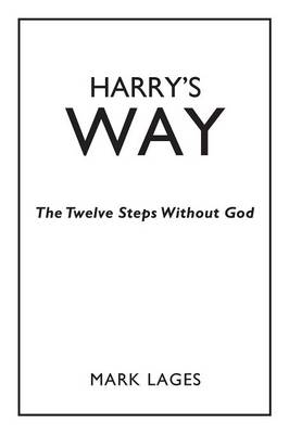Harry's Way: The Twelve Steps Without God (Paperback)
