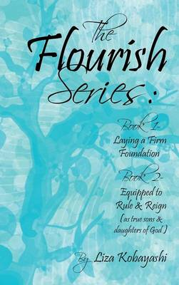 The Flourish Series: Book 1- Laying a Firm Foundation Book 2- Equipped to Rule & Reign (as True Sons & Daughters of God) (Hardback)