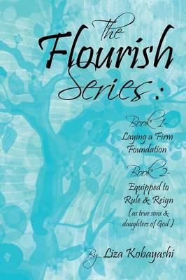 The Flourish Series: Book 1- Laying a Firm Foundation Book 2- Equipped to Rule & Reign (as True Sons & Daughters of God) (Paperback)