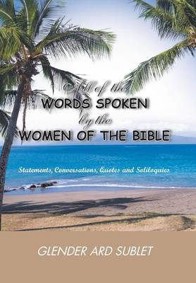 All of the Words Spoken by the Women of the Bible (Hardback)