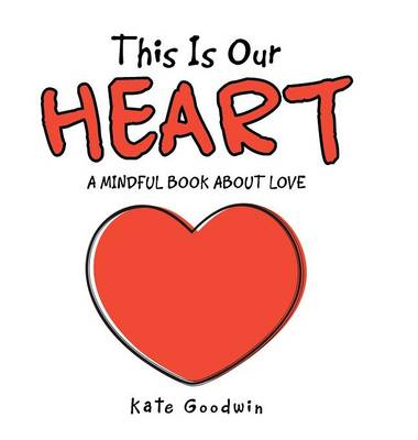 This Is Our Heart: A Mindful Book about Love (Hardback)