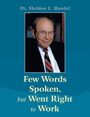 Few Words Spoken, But Went Right to Work: Dr. Sheldon L. Mandel (Paperback)