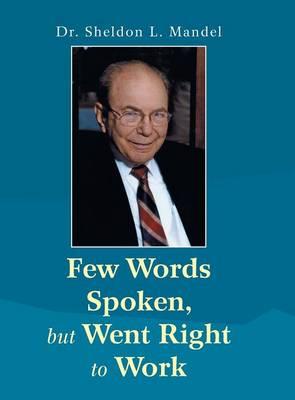Few Words Spoken, But Went Right to Work: Dr. Sheldon L. Mandel (Hardback)