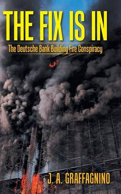 The Fix Is in: The Deutsche Bank Building Fire Conspiracy (Hardback)
