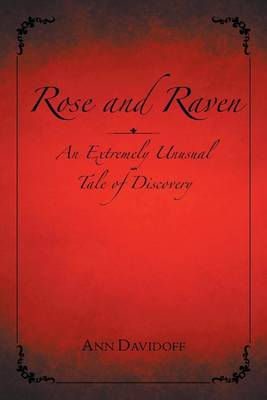 Rose and Raven: An Extremely Unusual Tale of Discovery (Paperback)