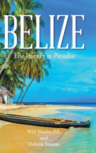 Belize: The Journey to Paradise (Hardback)