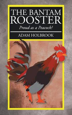 The Bantam Rooster: Proud as a Peacock? (Paperback)