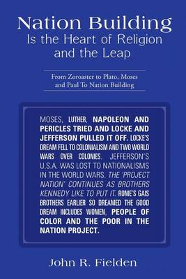 Nation Building Is the Heart of Religion and the Leap: From Zoroaster to Plato, Moses and Paul to Nation Building (Paperback)